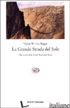 GRANDE STRADA DEL SOLE. ALLA RICERCA DELLE STRADE REALI DEGLI INCAS (LA) - HAGEN VICTOR VON
