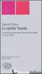 SPIRITO TOYOTA. IL MODELLO GIAPPONESE DELLA QUALITA' TOTALE. E IL SUO PREZZO (LO - TAIICHI OHNO