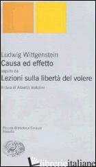 CAUSA ED EFFETTO-LEZIONI SULLA LIBERTA' DEL VOLERE - WITTGENSTEIN LUDWIG; VOLTOLINI A. (CUR.)