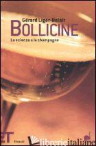 BOLLICINE. LA SCIENZA E LO CHAMPAGNE - LIGER BELAIR GERARD