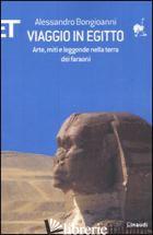 VIAGGIO IN EGITTO. ARTE, STORIA E LEGGENDE NELLA TERRA DEI FARAONI - BONGIOANNI ALESSANDRO
