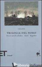 TRILOGIA DEL NORD: DA UN CASTELLO ALL'ALTRO-NORD-RIGODON - CELINE LOUIS-FERDINAND; GODARD H. (CUR.)