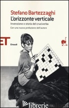 ORIZZONTE VERTICALE. INVENZIONE E STORIA DEL CRUCIVERBA (L') - BARTEZZAGHI STEFANO