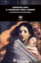 MASSACRO DEGLI ARMENI. UN GENOCIDIO CONTROVERSO (IL) - LEWY GUENTER