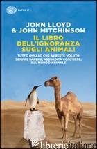 LIBRO DELL'IGNORANZA SUGLI ANIMALI (IL) - LLOYD JOHN; MITCHINSON JOHN