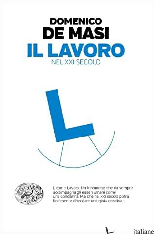 LAVORO NEL XXI SECOLO (IL) - DE MASI DOMENICO