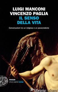 SENSO DELLA VITA. CONVERSAZIONI TRA UN RELIGIOSO E UN POCOCREDENTE (IL) - MANCONI LUIGI; PAGLIA VINCENZO