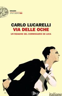 VIA DELLE OCHE. UN'INDAGINE DEL COMMISSARIO DE LUCA - LUCARELLI CARLO
