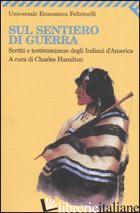 SUL SENTIERO DI GUERRA. SCRITTI E TESTIMONIANZE DEGLI INDIANI D'AMERICA - HAMILTON C. (CUR.)