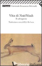 VITA DI NOE/NOAH. IL SALVAGENTE - DE LUCA E. (CUR.)