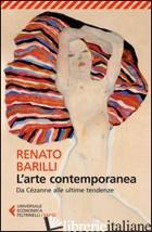 ARTE CONTEMPORANEA. DA CEZANNE ALLE ULTIME TENDENZE (L') - BARILLI RENATO