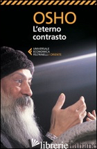 ETERNO CONTRASTO (L') - OSHO; VIDEHA A. (CUR.)