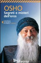 SEGRETI E MISTERI DELL'EROS - OSHO; VIDEHA A. (CUR.)