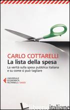 LISTA DELLA SPESA. LA VERITA' SULLA SPESA PUBBLICA ITALIANA E SU COME SI PUO' TA - COTTARELLI CARLO