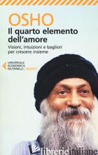 QUARTO ELEMENTO DELL'AMORE. VISIONI, INTUIZIONI E BAGLIORI PER CRESCERE INSIEME  - OSHO; VIDEHA A. (CUR.)