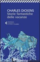 STORIE FANTASTICHE DELLE VACANZE - DICKENS CHARLES; BACILE DI CASTIGLIONE C. (CUR.)
