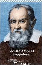 SAGGIATORE (IL) - GALILEI GALILEO