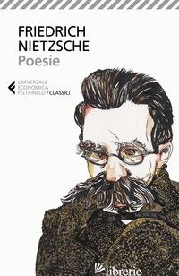POESIE. TESTO TEDESCO A FRONTE - NIETZSCHE FRIEDRICH; MATI S. (CUR.)