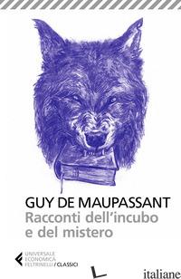 RACCONTI DELL'INCUBO E DEL MISTERO. NUOVA EDIZ. - MAUPASSANT GUY DE; SALVATORE L. (CUR.)