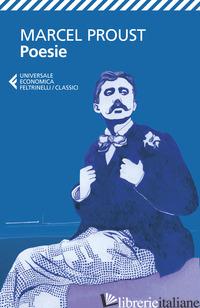 POESIE. TESTO ORIGINALE A FRONTE - PROUST MARCEL; FREZZA L. (CUR.)