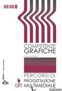 COMPETENZE GRAFICHE. PROGETTAZIONE MULTIMEDIALE. PER LE SCUOLE SUPERIORI. CON E- - LEGNANI SILVIA; MASTANTUONO CATIA F.; PERAGLIE TIZIANA