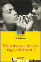FASCINO DEL RISCHIO NEGLI ADOLESCENTI (IL) - BONINO SILVIA