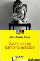 VIVERE CON UN BAMBINO AUTISTICO - BRAUNER ALFRED; BRAUNER FRANCOISE
