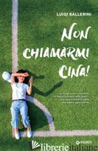 NON CHIAMARMI CINA! - BALLERINI LUIGI