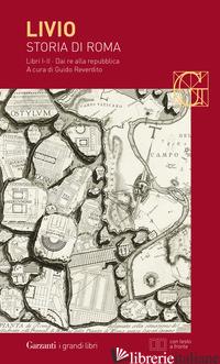 STORIA DI ROMA. LIBRI 1-2. DAI RE ALLA REPUBBLICA. TESTO LATINO A FRONTE - LIVIO TITO; REVERDITO G. (CUR.)