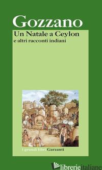 NATALE A CEYLON E ALTRI RACCONTI INDIANI (UN) - GOZZANO GUIDO; CUDINI P. (CUR.)