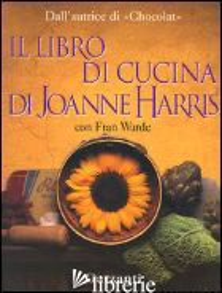 LIBRO DI CUCINA DI JOANNE HARRIS (IL) - HARRIS JOANNE; WARDE FRAN