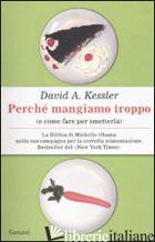 PERCHE' MANGIAMO TROPPO (E COME FARE PER SMETTERLA) - KESSLER DAVID A.