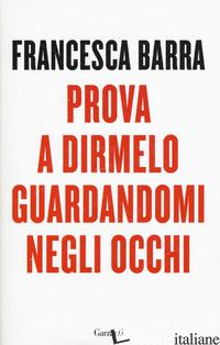 PROVA A DIRMELO GUARDANDOMI NEGLI OCCHI - BARRA FRANCESCA