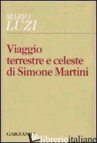 VIAGGIO TERRESTRE E CELESTE DI SIMONE MARTINI - LUZI MARIO