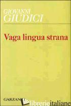 VAGA LINGUA STRANA. DAI VERSI TRADOTTI - GIUDICI GIOVANNI; ZUCCO R. (CUR.)