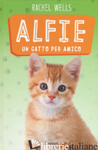 ALFIE UN GATTO PER AMICO - WELLS RACHEL