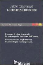 OFFICINE DEI SENSI. IL CORPO, IL CIBO, I VEGETALI. LA COSMOGRAFIA INTERIORE DELL - CAMPORESI PIERO