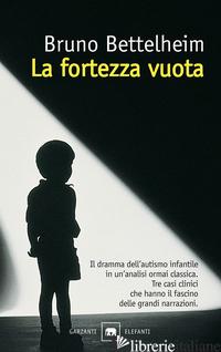 FORTEZZA VUOTA. L'AUTISMO INFANTILE E LA NASCITA DEL SE' (LA) - BETTELHEIM BRUNO