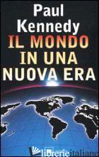 MONDO IN UNA NUOVA ERA (IL) - KENNEDY PAUL