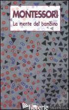 MENTE DEL BAMBINO. MENTE ASSORBENTE (LA) - MONTESSORI MARIA