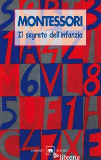 SEGRETO DELL'INFANZIA (IL) - MONTESSORI MARIA