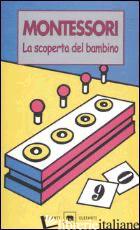 SCOPERTA DEL BAMBINO (LA) - MONTESSORI MARIA