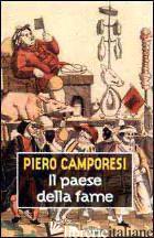PAESE DELLA FAME (IL) - CAMPORESI PIERO