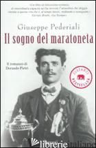 SOGNO DEL MARATONETA. IL ROMANZO DI DORANDO PIETRI (IL) - PEDERIALI GIUSEPPE