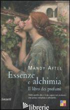 ESSENZE E ALCHIMIA. IL LIBRO DEI PROFUMI - AFTEL MANDY