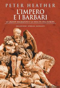 IMPERO E I BARBARI. LE GRANDI MIGRAZIONI E LA NASCITA DELL'EUROPA (L') - HEATHER PETER