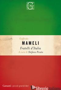 FRATELLI D'ITALIA - MAMELI GOFFREDO; PIVATO S. (CUR.)
