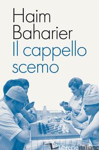 CAPPELLO SCEMO (IL) - BAHARIER HAIM