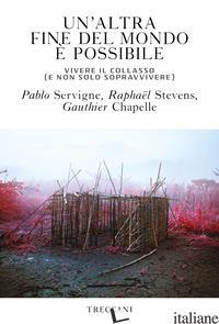 ALTRA FINE DEL MONDO E' POSSIBILE. VIVERE IL COLLASSO (E NON SOLO SOPRAVVIVERE)  - SERVIGNE PABLO; CHAPELLE GAUTHIER; STEVENS RAPHAEL