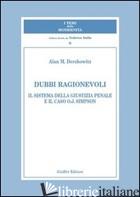 DUBBI RAGIONEVOLI. IL SISTEMA DELLA GIUSTIZIA PENALE E IL CASO O.J. SIMPSON - DERSHOWITZ ALAN M.